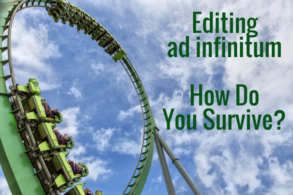 Editing ad infinitum - How Do You Survive?