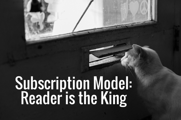 Subscription Model: Reader is the King