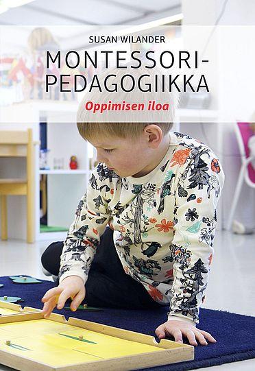 Susan Wilander: Montessoripedagogiikka - Oppimisen iloa